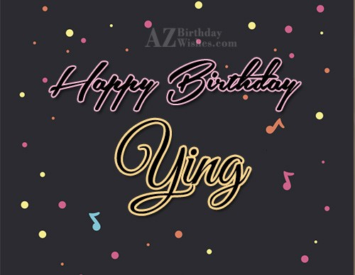 Happy Birthday Ying - AZBirthdayWishes.com