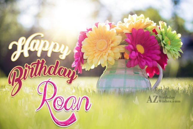 Happy Birthday Roan - AZBirthdayWishes.com