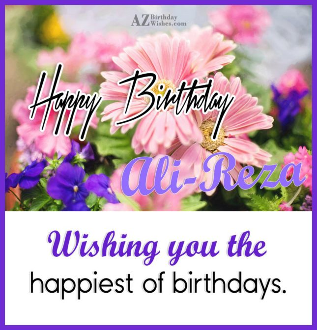 Happy Birthday Ali-Reza - AZBirthdayWishes.com