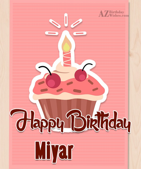 Happy Birthday Miyar - AZBirthdayWishes.com
