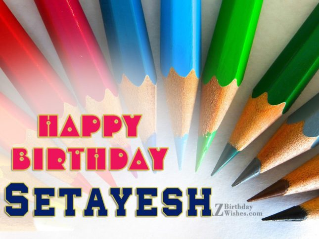 Happy Birthday Setayesh - AZBirthdayWishes.com