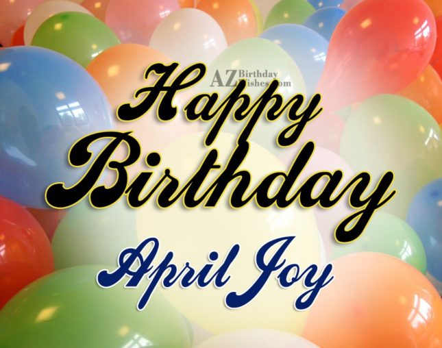Happy Birthday April Joy - AZBirthdayWishes.com