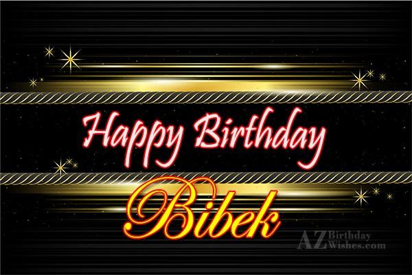 Happy Birthday Bibek - AZBirthdayWishes.com