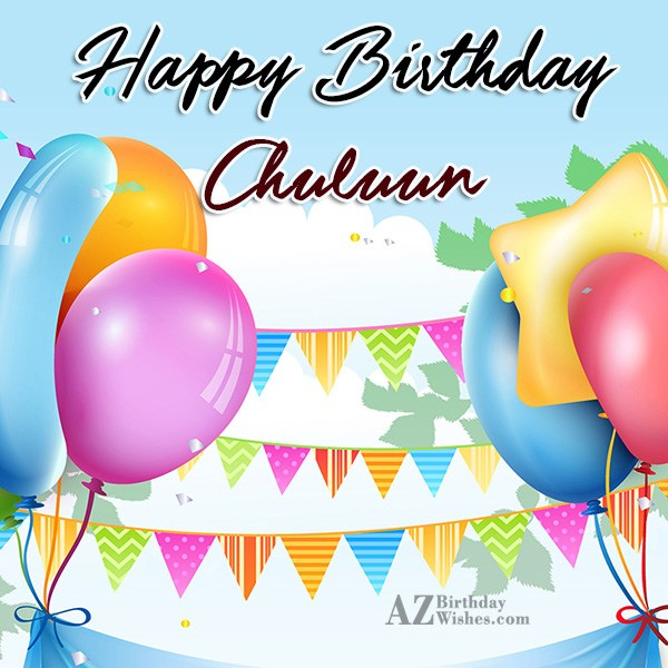 Happy Birthday Chuluun - AZBirthdayWishes.com