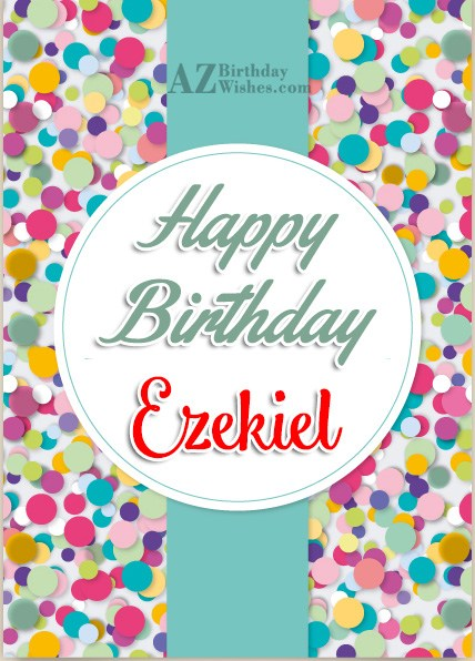 Happy Birthday Ezekiel - AZBirthdayWishes.com