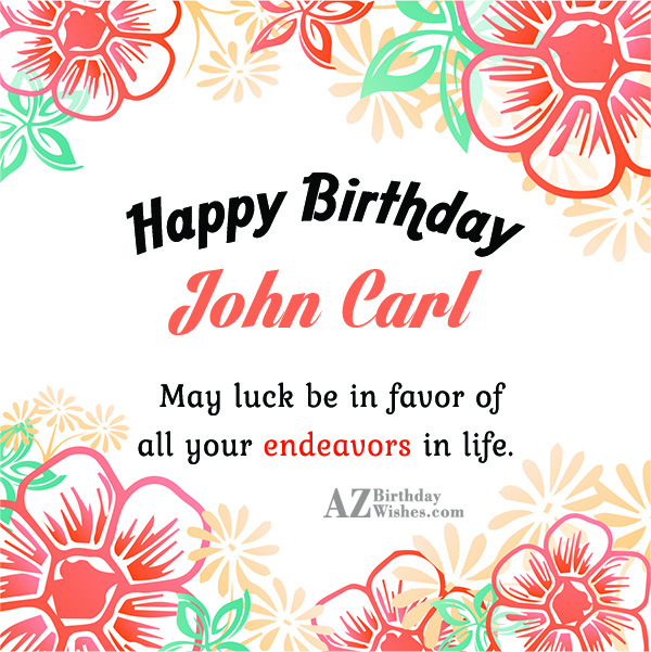 Happy Birthday John Carl - AZBirthdayWishes.com
