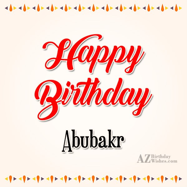 Happy Birthday Abubakr - AZBirthdayWishes.com