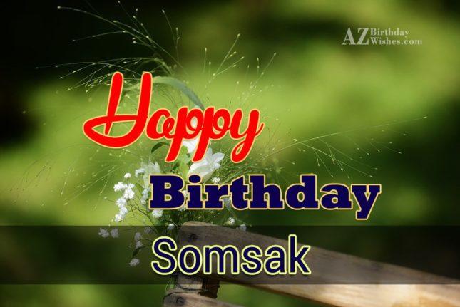 Happy Birthday Somsak - AZBirthdayWishes.com