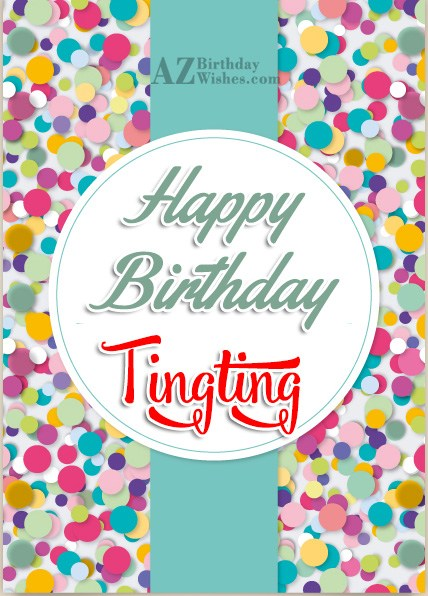 Happy Birthday Tingting - AZBirthdayWishes.com