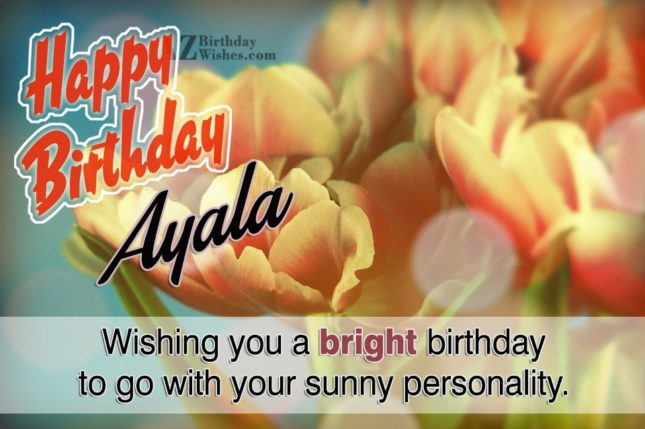 Happy Birthday Ayala - AZBirthdayWishes.com