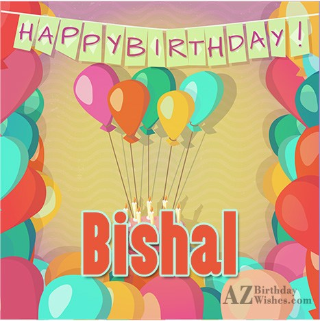 Happy Birthday Bishal - AZBirthdayWishes.com