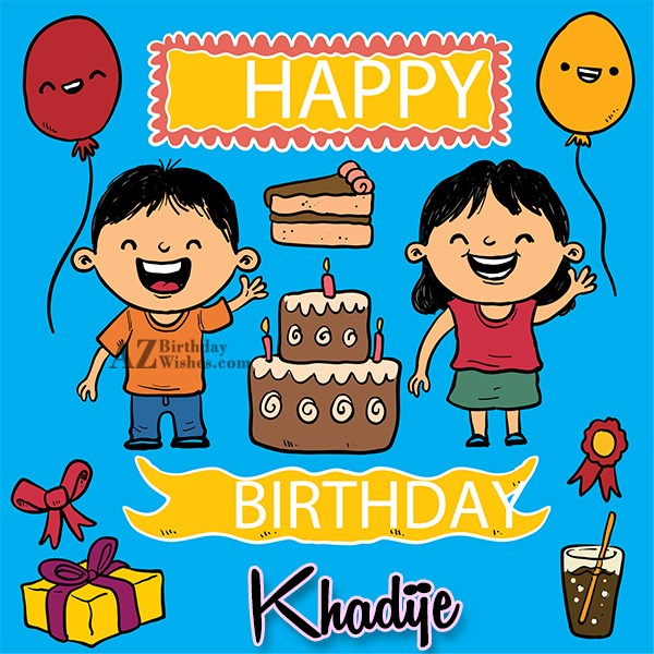 Happy Birthday Khadije - AZBirthdayWishes.com