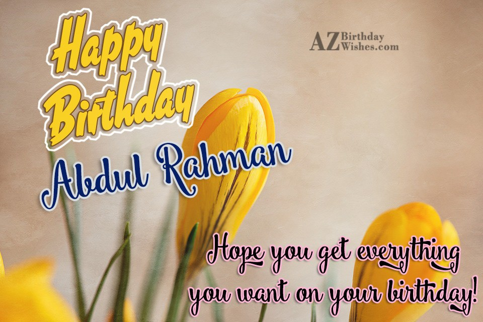 Happy Birthday Abdul Rahman