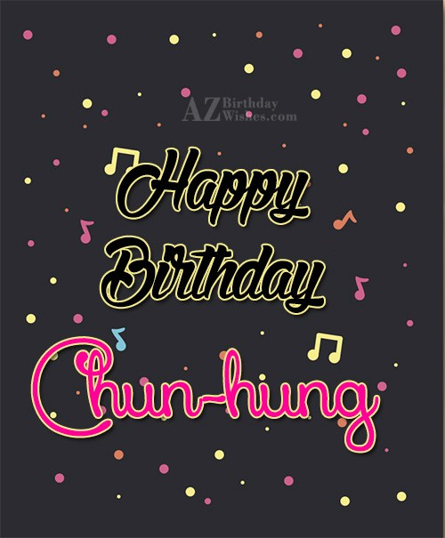 Happy Birthday Chun-hung / 俊宏 - AZBirthdayWishes.com