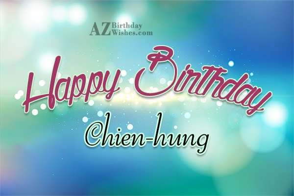 Happy Birthday Chien-Hung - AZBirthdayWishes.com