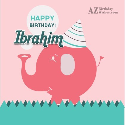 Happy Birthday Ibrahim - AZBirthdayWishes.com
