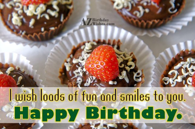 I wish loads of fun and sunshine to you - AZBirthdayWishes.com