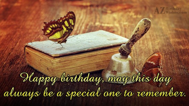 May this always be a special one to remember - AZBirthdayWishes.com
