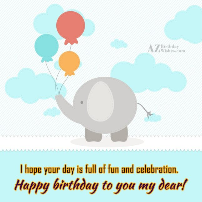 I hope your day is full of fun and celebration - AZBirthdayWishes.com