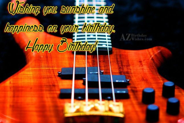 Wishing you sunshine and happiness on your  birthday - AZBirthdayWishes.com