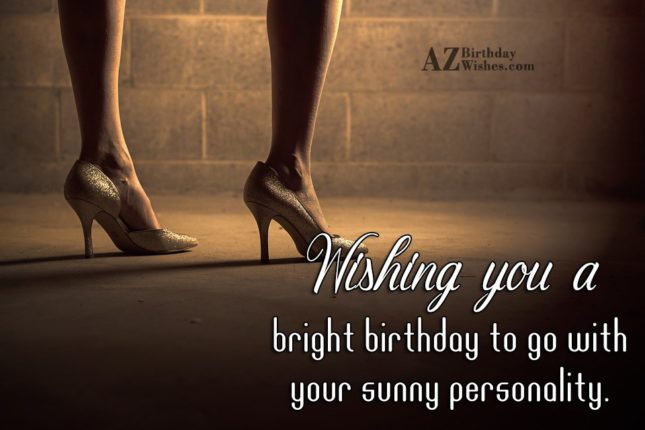 Wishing you a bright birthday to go with - AZBirthdayWishes.com