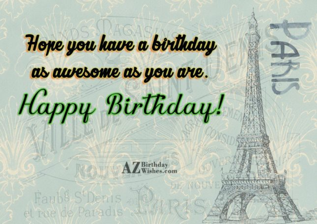 Hope you have a birthday as awesome as you are - AZBirthdayWishes.com