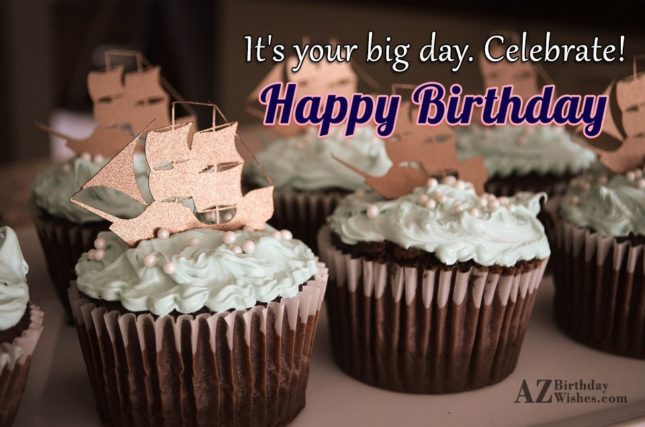 It's your big day - AZBirthdayWishes.com