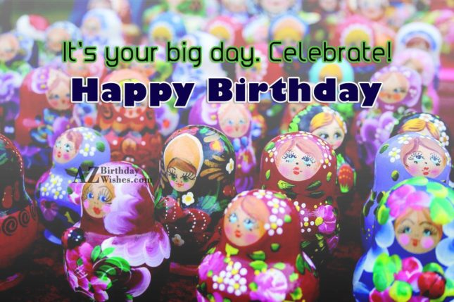 It's your big day celebrate - AZBirthdayWishes.com