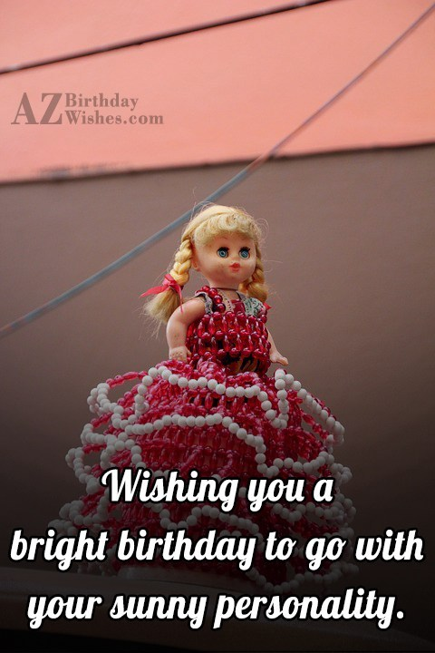 Wishing you a bright happy birthday - AZBirthdayWishes.com
