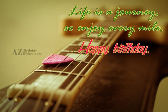 Life is a journey  so enjoy every mile - AZBirthdayWishes.com