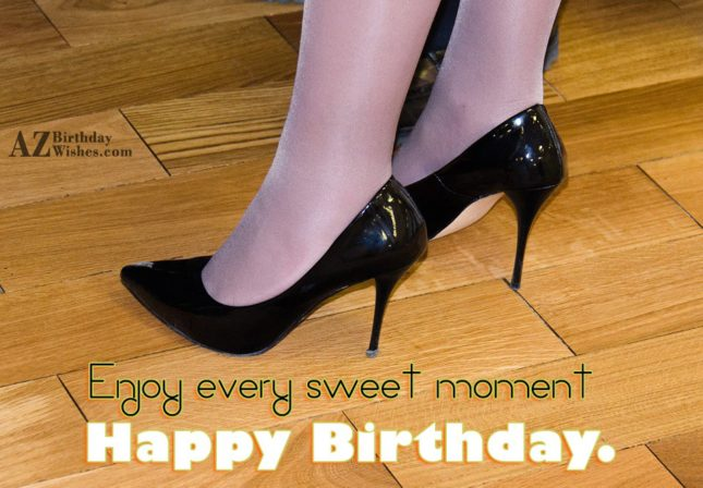 Enjoy every sweet moment - AZBirthdayWishes.com