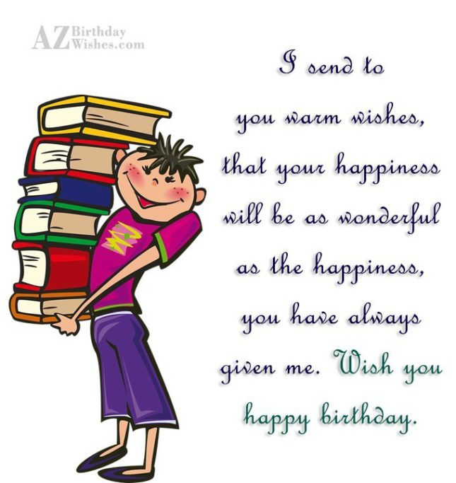 I send to you warm wishes that your happiness - AZBirthdayWishes.com