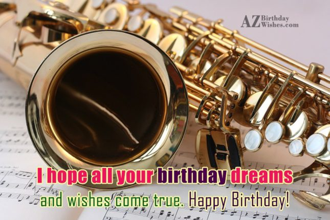 I hope all your birthday dreams come true - AZBirthdayWishes.com