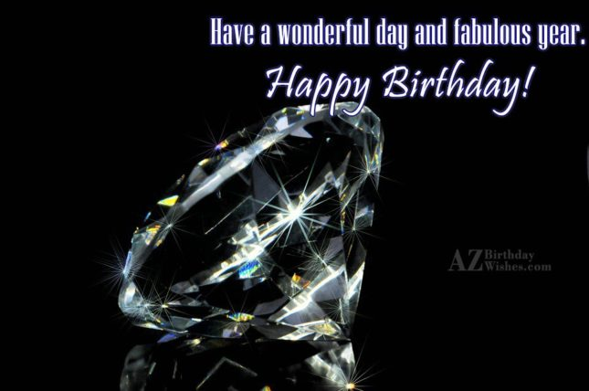 Have a wonderful day and fabulous day - AZBirthdayWishes.com