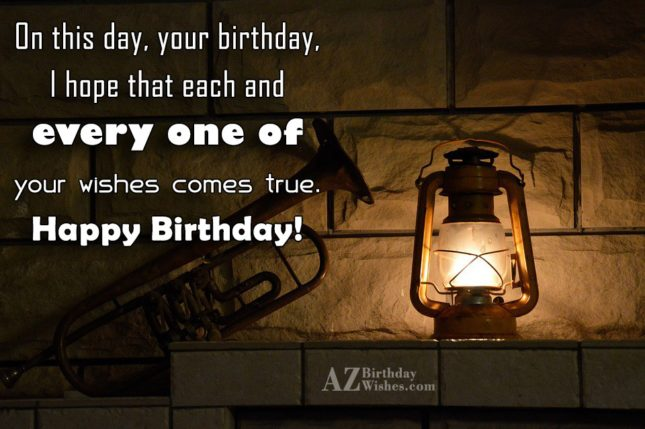 I hope that each and every one of your wishes comes true - AZBirthdayWishes.com