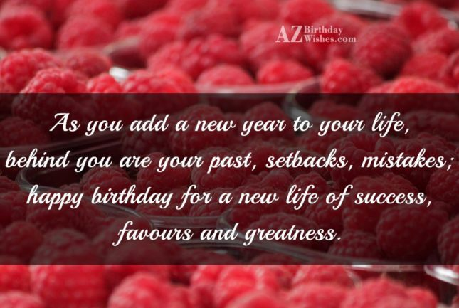 As you add a new year to your life behind you - AZBirthdayWishes.com