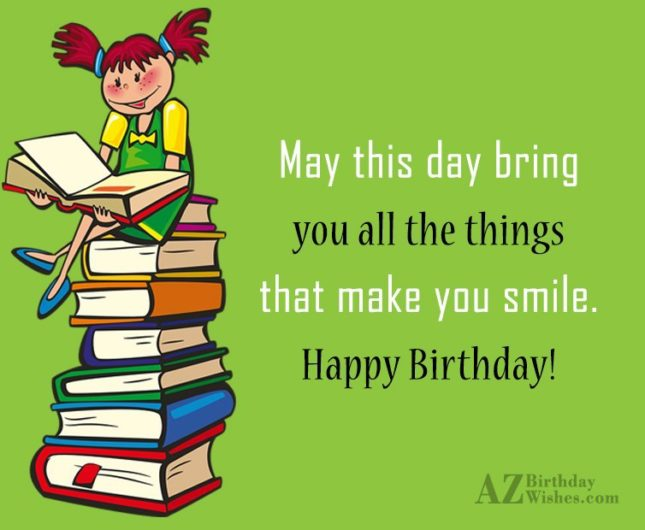 May this day bring you all the things - AZBirthdayWishes.com