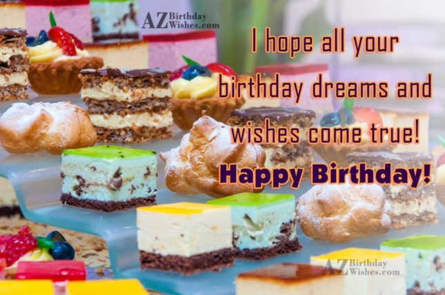 I hope all your birthday dreams - AZBirthdayWishes.com