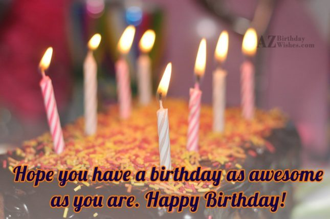 Hope you have a birthdays as awesome as you are - AZBirthdayWishes.com