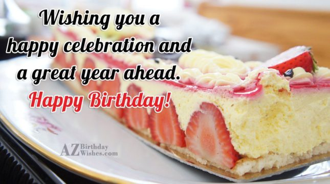 Wishing you a happy celebration and a great  year ahead - AZBirthdayWishes.com