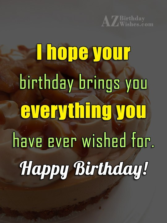 I hope your birthday  brings you - AZBirthdayWishes.com