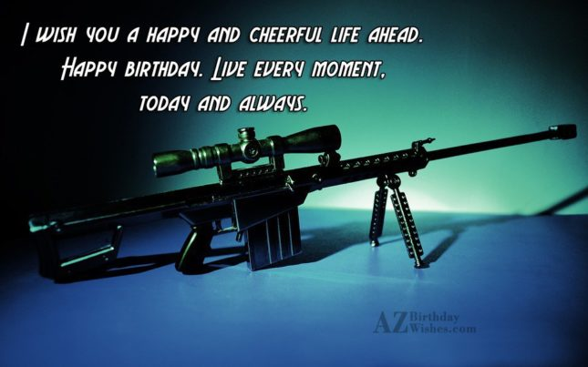 i wish you a  happy and cheerful life ahead - AZBirthdayWishes.com