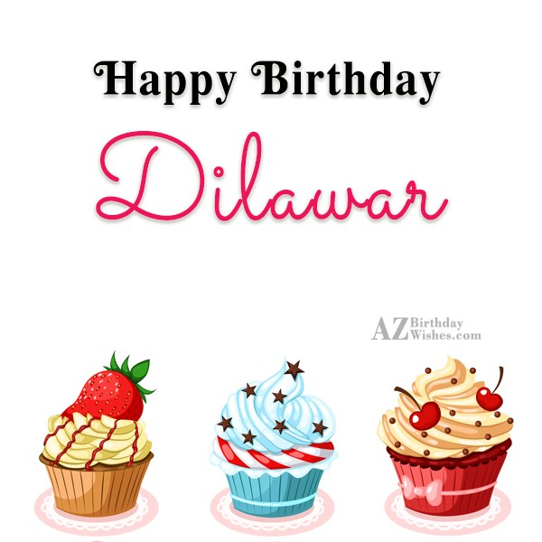 Happy Birthday Dilawar - AZBirthdayWishes.com