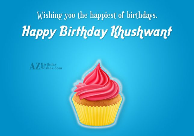 Happy Birthday Khushwant - AZBirthdayWishes.com
