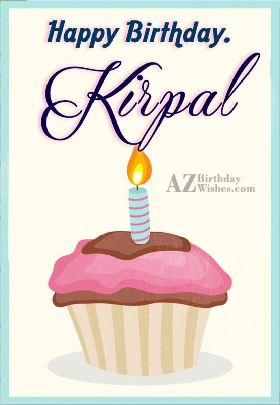 Happy Birthday Kirpal - AZBirthdayWishes.com