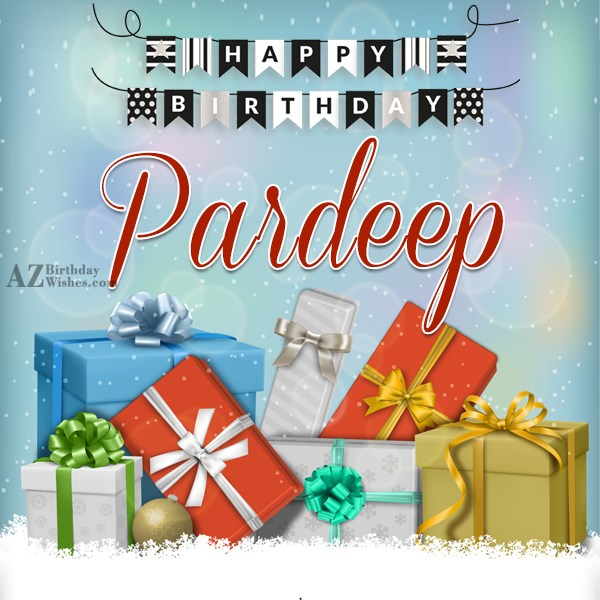 Happy Birthday Pardeep - AZBirthdayWishes.com
