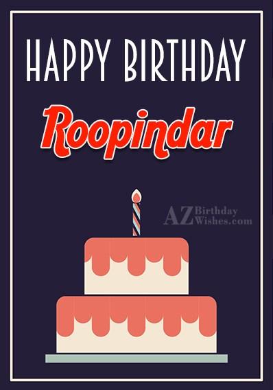 Happy Birthday Roopinder - AZBirthdayWishes.com