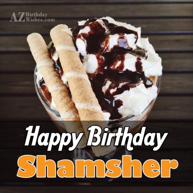 Happy Birthday Shamsher - AZBirthdayWishes.com