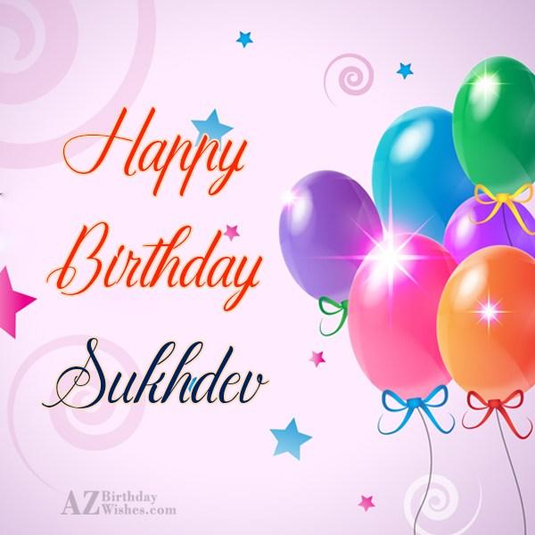 Happy Birthday Sukhdev - AZBirthdayWishes.com