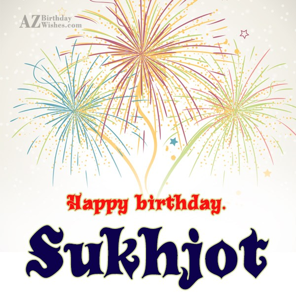 Happy Birthday Sukhjot - AZBirthdayWishes.com